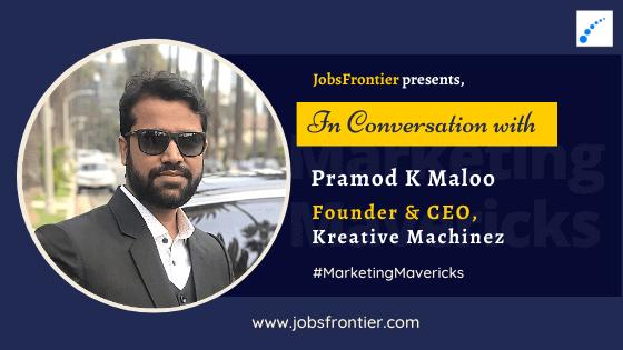 Interview with Pramod Maloo, Founder of Kreative Machinez